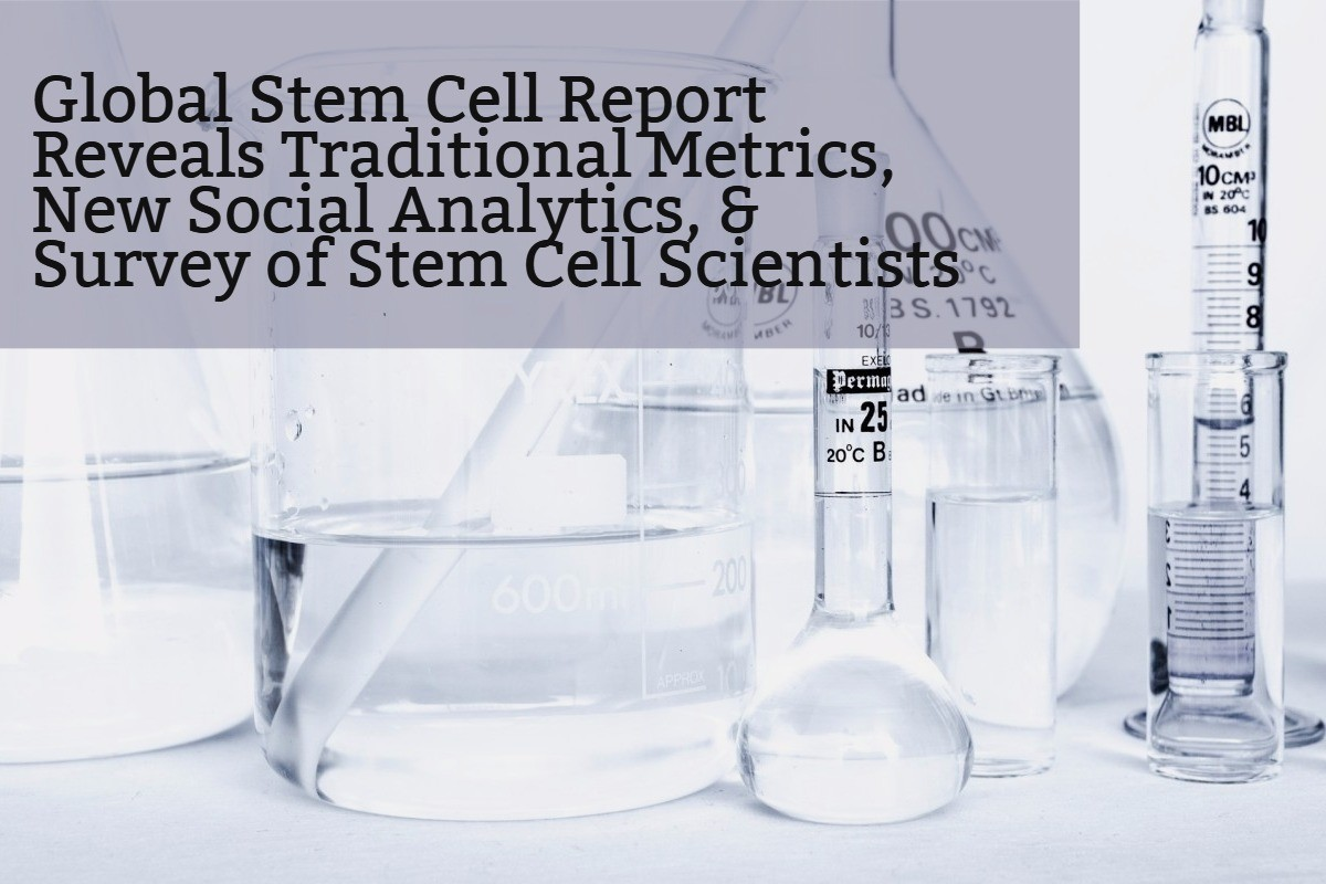 Global Stem Cell Report Reveals Traditional Metrics, New Social Analytics, & Survey of Stem Cell Scientists