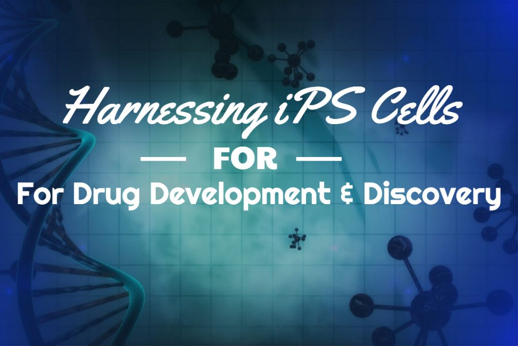 iPS Cells for Drug Development & Discovery